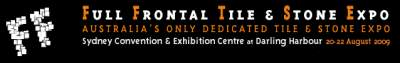 Full Frontal Tile & Stone Expo : Sydney : Australia : August 20th - 22nd